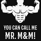 You Can Call Me Mr. M&M! (Bodybuilder / Biceps / White) by MrFaulbaum