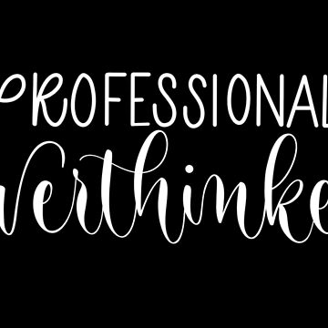 Professional Overthinker by alwaysbookish