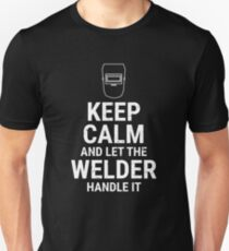 Keep Calm And Let The Welder Handle It T-shirt Unisex T-Shirt