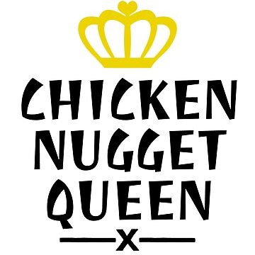 Chicken Nugget Queen - Nuggets gift by Luna-May