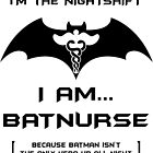 I'm The Nightshift. I Am BatNurse T-Shirt by wantneedlove