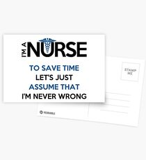 I'm A Nurse. To Save Time Let's Just Assume That I'm Never Wrong T-Shirt Postcards