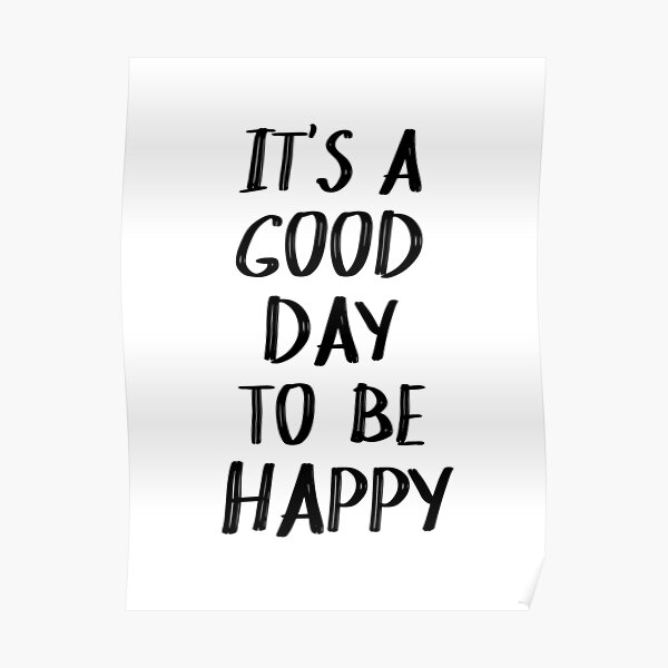 It's a Good Day to Be Happy Quote II Poster
