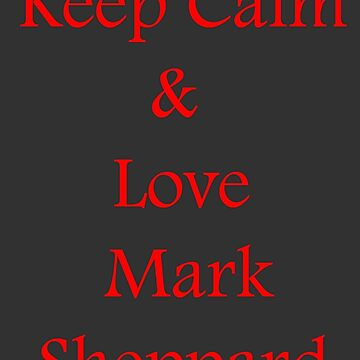 Keep Calm, Love Mark Sheppard by CoppersMama