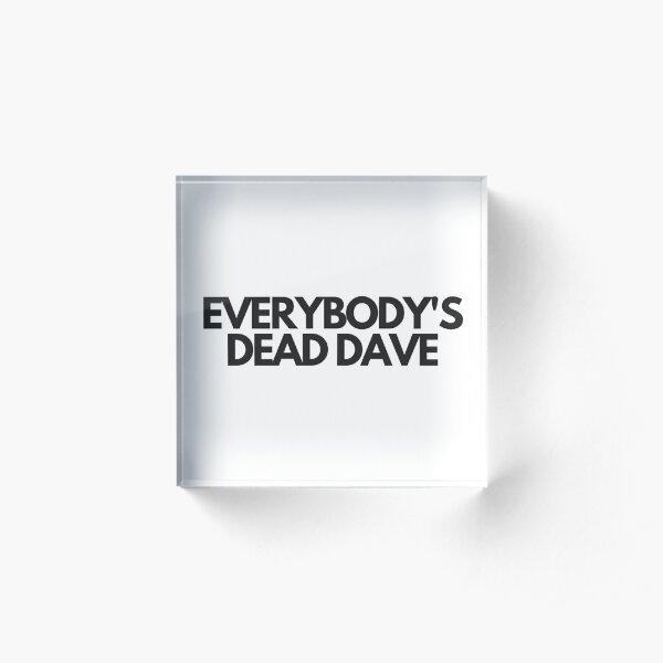 Everybody's Dead Dave Acrylic Block