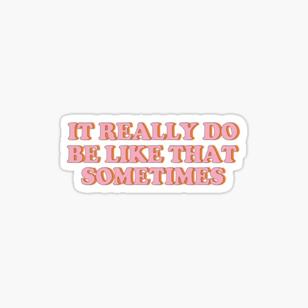 Be Like That Sticker By Egrau Redbubble You can use the auxiliary do to emphasize any verb (i do like your dress! redbubble