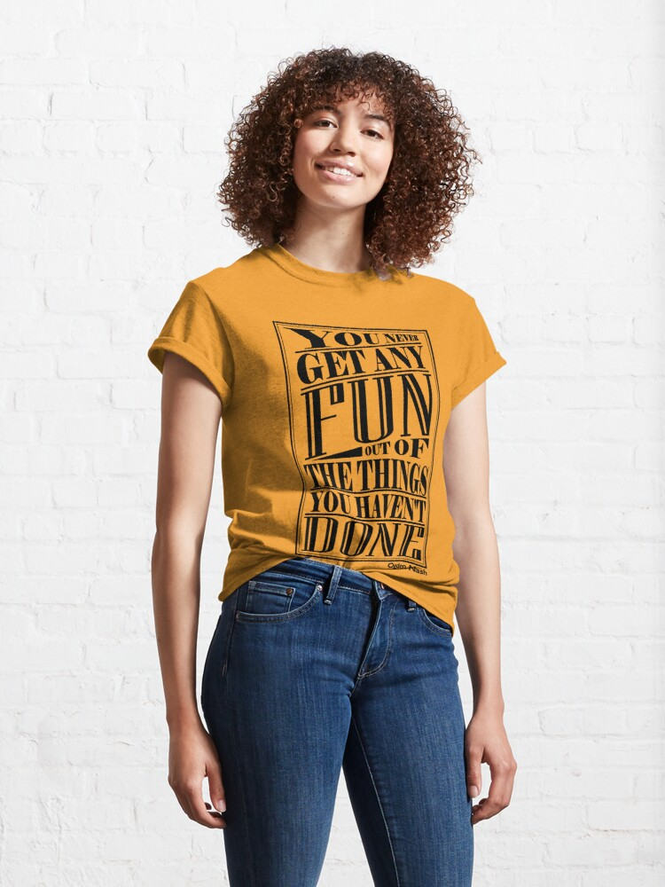 Alternate view of You never get any fun out of the things you haven't done Classic T-Shirt
