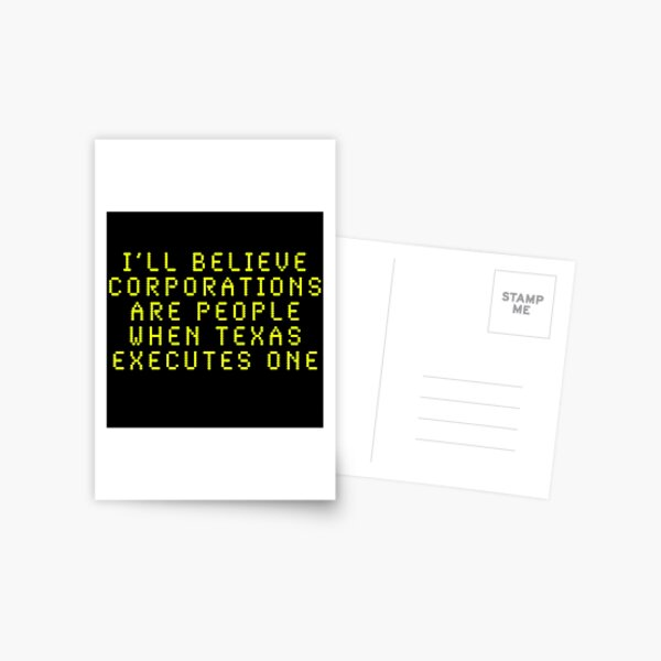 I'll Believe Corporations Are People When Texas Executes One Postcard