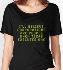 I'll Believe Corporations Are People When Texas Executes One Women's Relaxed Fit T-Shirt