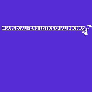 Supercalifragilisticexpialidocious White Design by lettherebelips