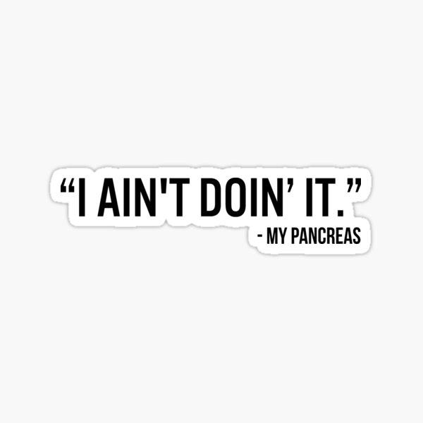 Diabetes Funny T-shirt: I Ain't Doin'It - My Pancreas Sticker