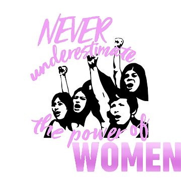 Never Underestimate the Power of WOMEN  by bumblebre1544