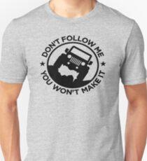 Don't Follow Me You Won't Make It 2 Unisex T-Shirt