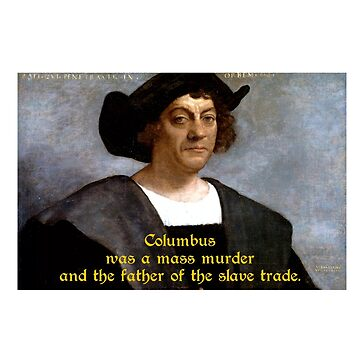 Columbus was a murderer and the father of the slave trade. by queendeebs