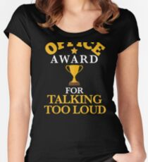 Office White Elephant Gift Sarcastic Award for Talking Too Loud Funny Shirt Women's Fitted Scoop T-Shirt