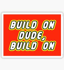 BUILD ON DUDE, BUILD ON Sticker