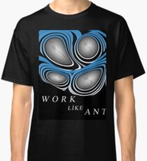 work like ant Classic T-Shirt