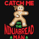Cute You Can't Catch Me I'm A Ninja Bread Man Design by digitalbarn