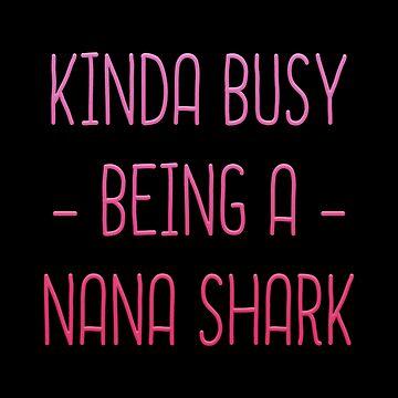 Kinda Busy Being A Nana Shark T-shirt by drakouv