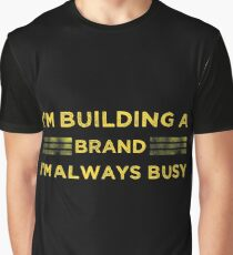 Im Building A Brand, I'm Always Busy1 Graphic T-Shirt