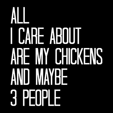 Funny Chicken Lovers T-shirt: All I Care About Are My Chickens And Maybe 3 People by drakouv
