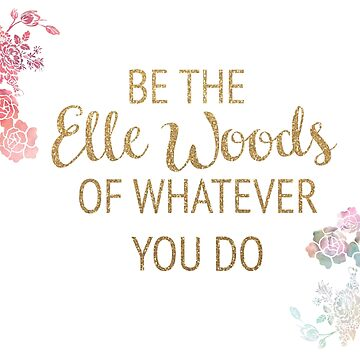 Be the Elle Woods of Whatever You Do by timelessdreams