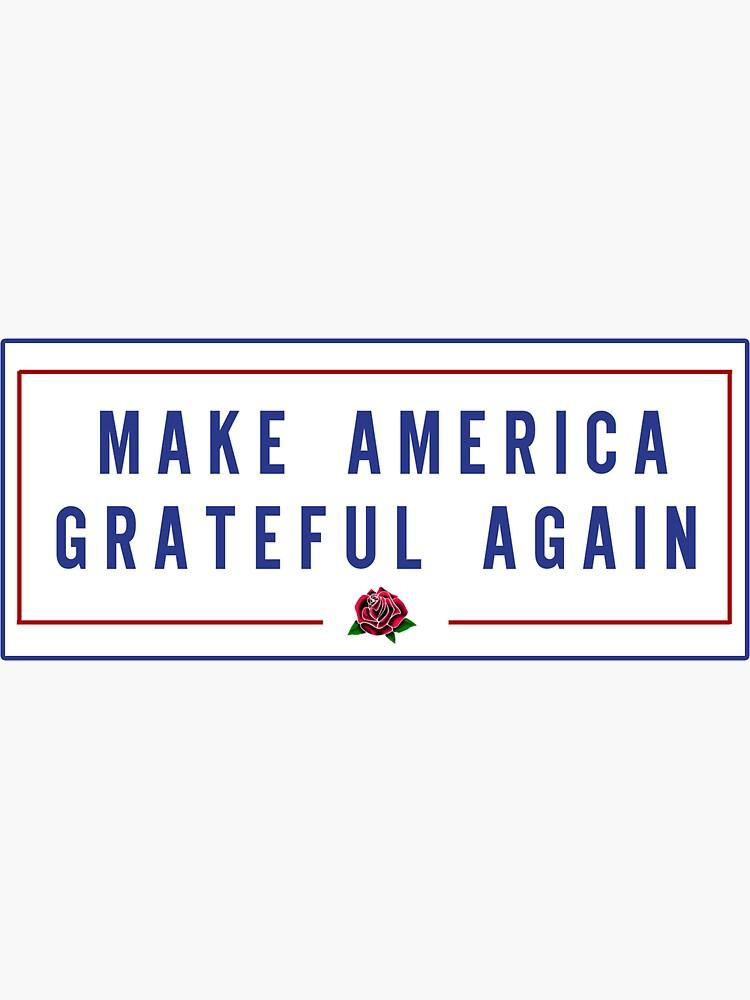 make america grateful again by StickIt1811