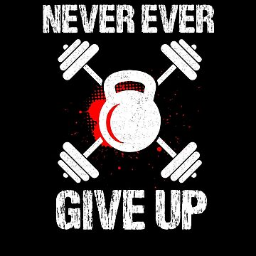 Never Ever Give Up inspirational workout shirt by snowry