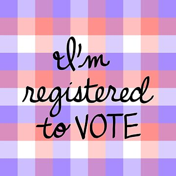 I'm Registered to Vote by cozyreverie