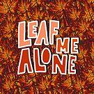 Leaf Me Alone  by Lilly Allman
