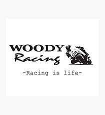 Woody Racing - Racing is Life Photographic Print