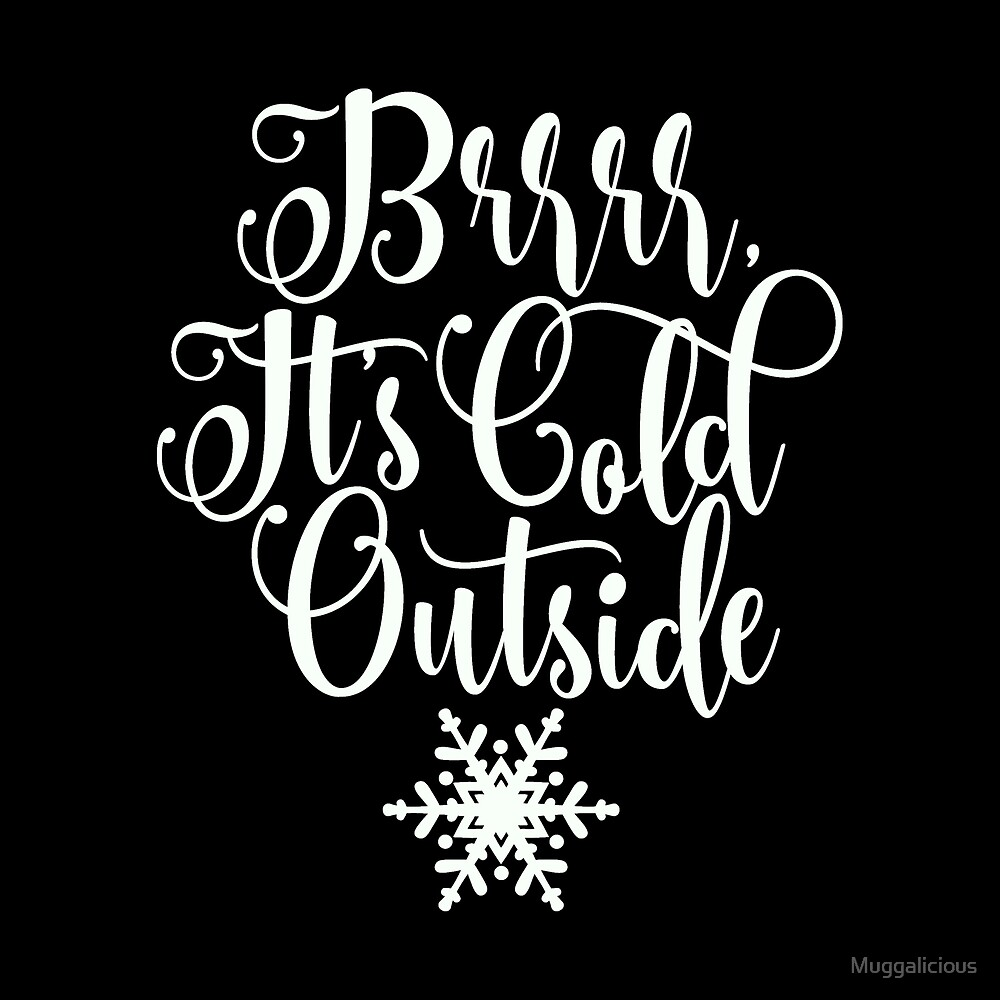 Brrrr It's Cold Outside Christmas Snowflake Design by Muggalicious