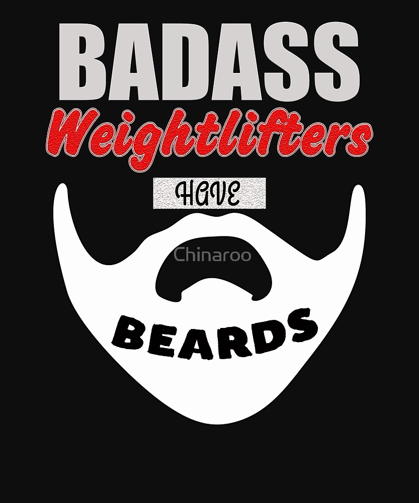 Badass weightlifters have beards Gift t-shirt, bearded Men by Chinaroo