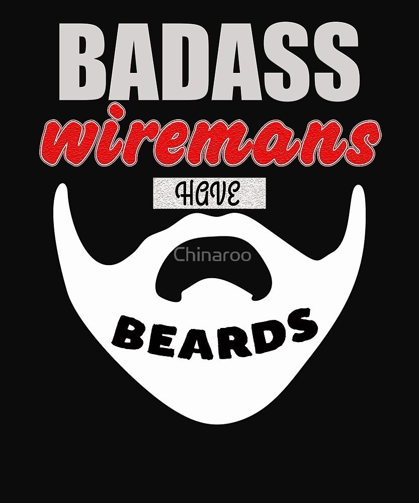 Badass wiremans have beards Gift t-shirt, bearded Men by Chinaroo