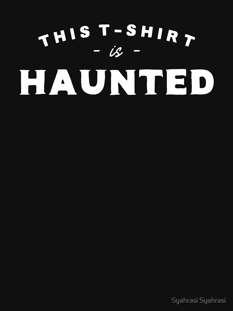 This T-Shirt is Haunted by khaosid