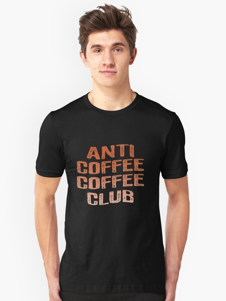 Anti Coffee Coffee Club Unisex T-Shirt Front