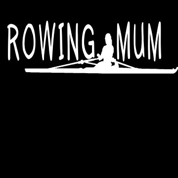 Rowing Mum Quote by Huschild