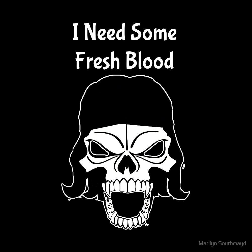 Halloween I Need Some Fresh Blood Vampire Skull by Marilyn Southmayd