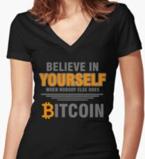 BITCOIN - Believe In Yourself When Nobody Else Does. Bitcoin Women's Fitted V-Neck T-Shirt