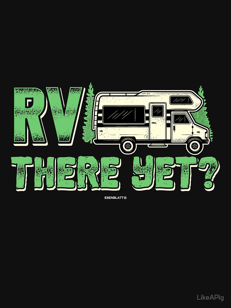 RV there yet gift by LikeAPig