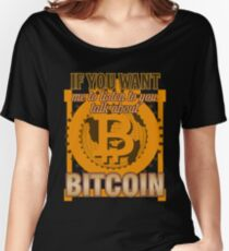BITCOIN - If You Want Me To Listen To You. Talk About Bitcoin Women's Relaxed Fit T-Shirt