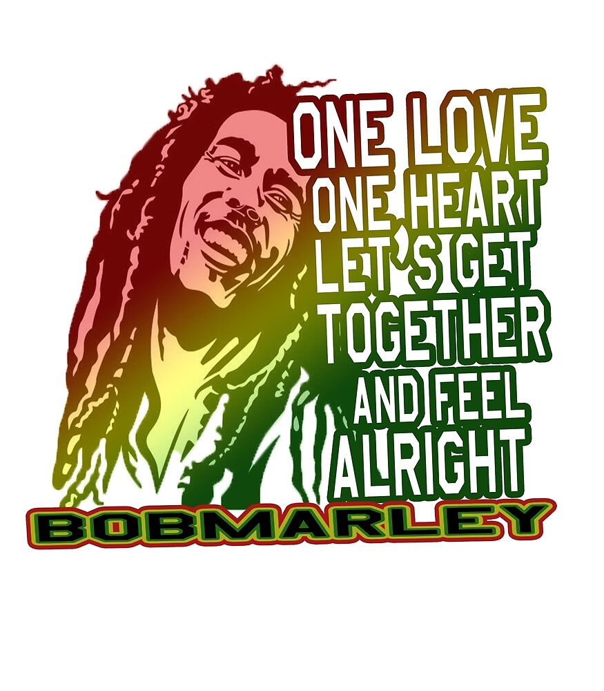 One love one heart let's get together and feel alright  by aheadclothing