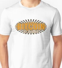 BITCOIN - Bitcoin Is Better Unisex T-Shirt