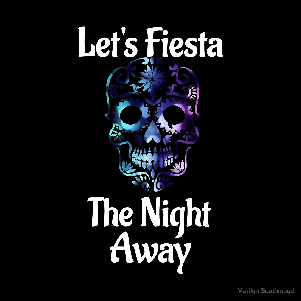 Funny Mexican Let's Fiesta The Night Away Blue And Purple Sugar Skull by Marilyn Southmayd