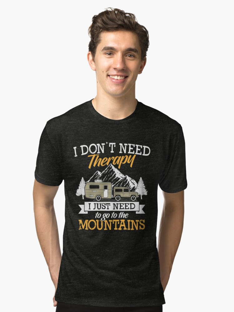 I Need No Therapy I Just Have To Go In The Mountains Camper Mountaineer Gift Tri-blend T-Shirt Front
