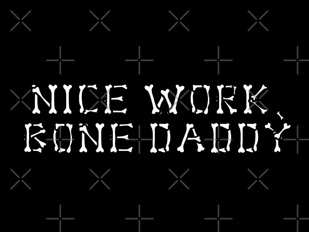 Nice Work, Bone Daddy by KaiDee
