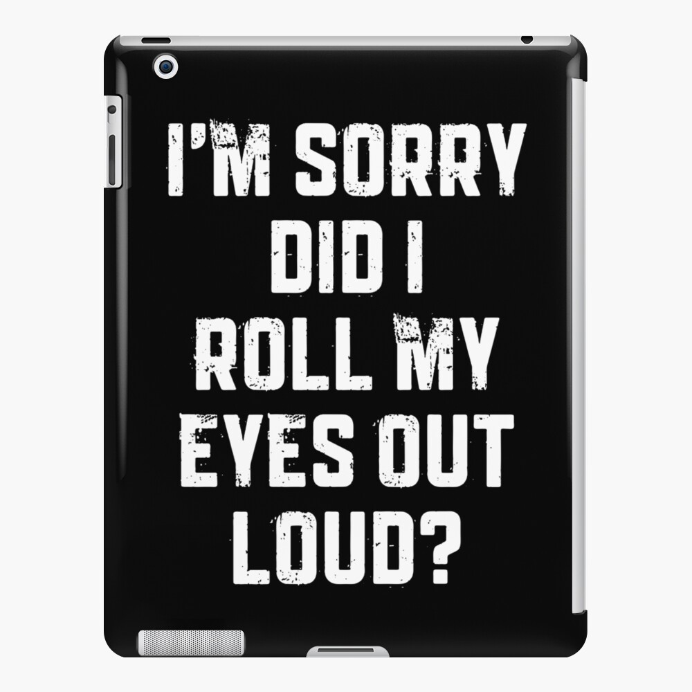 Quot I M Sorry Did I Roll My Eyes Out Loud Funny Sayings Jokes