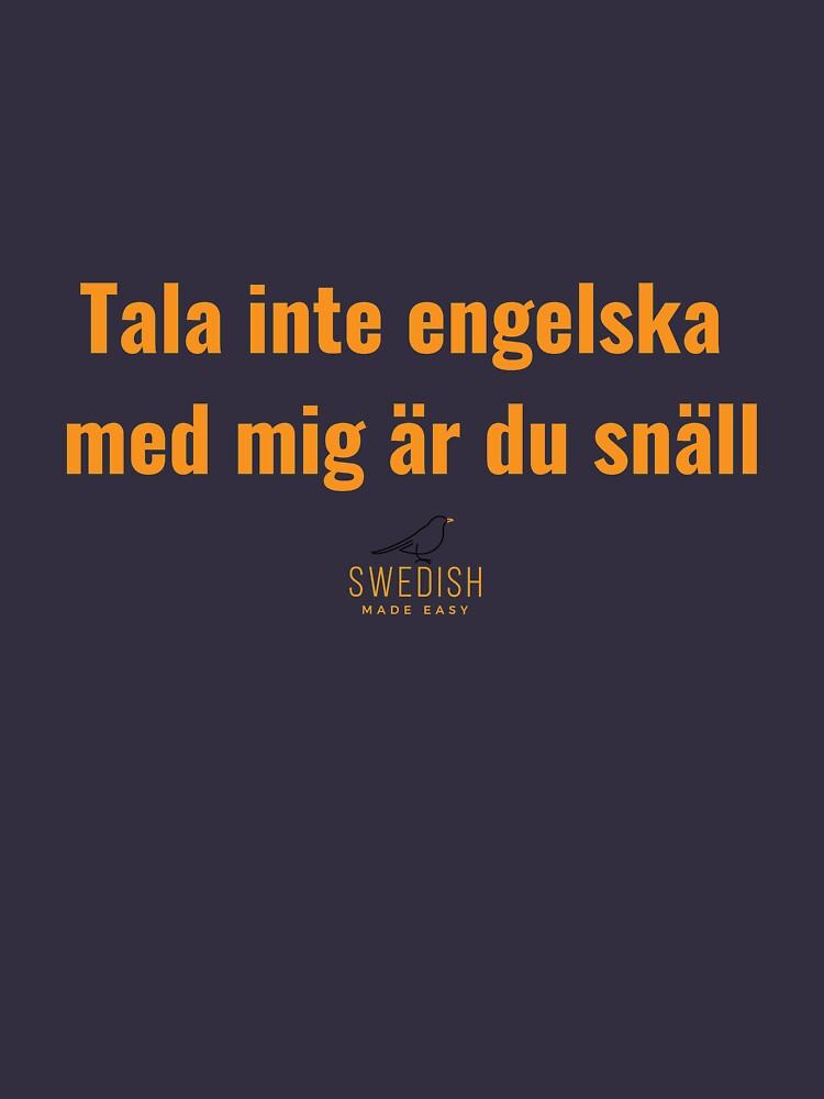 Swedish - Tala inte engelska med mig är du snäll by swedishmadeeasy