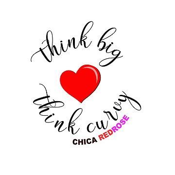 Think Big Think Curvy by ChicasRedRose