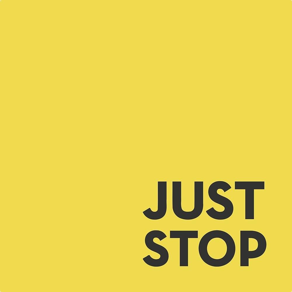 JUST STOP by heydonworks